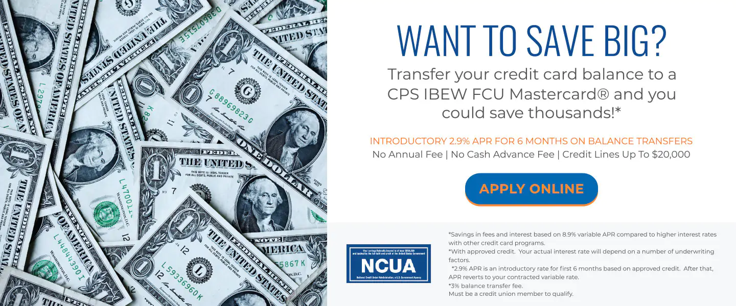 Want to save big? Transfer your credit card balance to a CPS IBEW FCU Mastercard