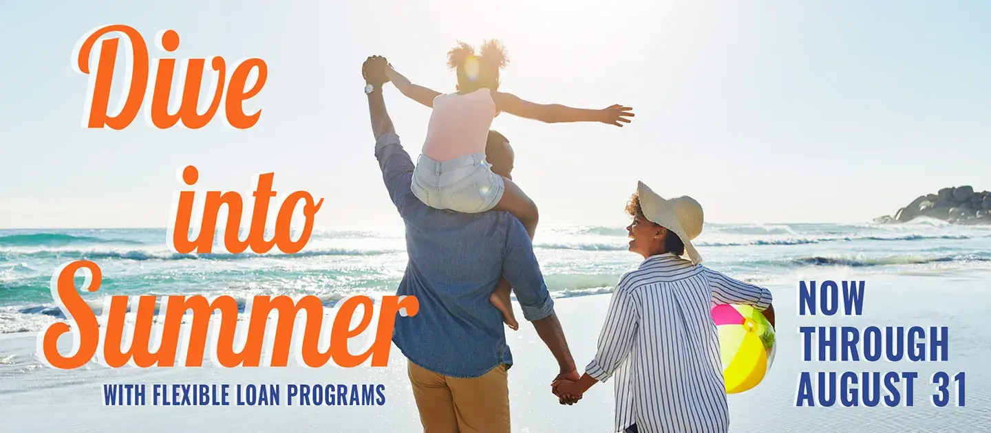 Dive into Summer with flexible loan programs - Now through August 31st